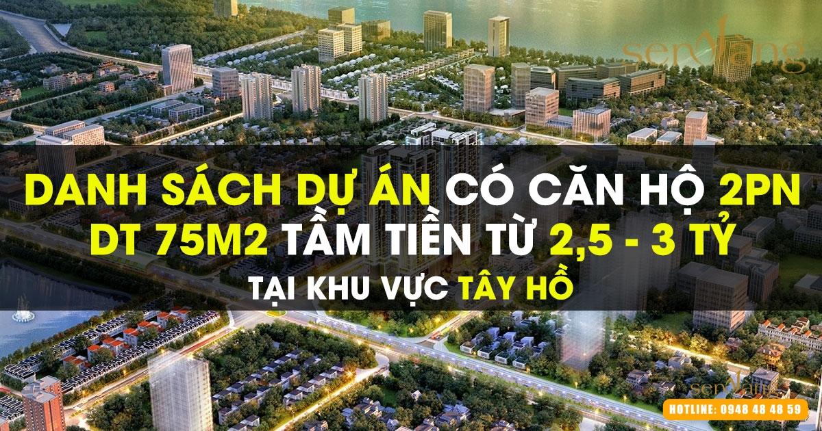Tổng hợp các dự án có căn hộ 2PN DT 70 – 90m2 tầm tiền 2.5 – 3 tỷ tại Tây Hồ