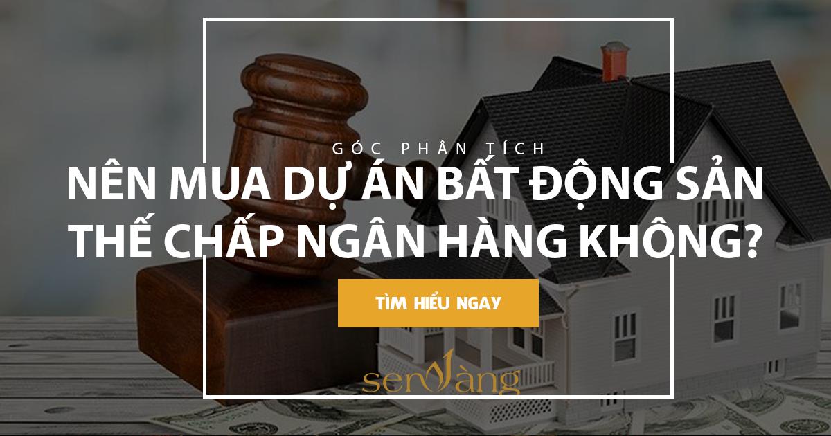 Có nên mua dự án đang thế chấp tại ngân hàng không?