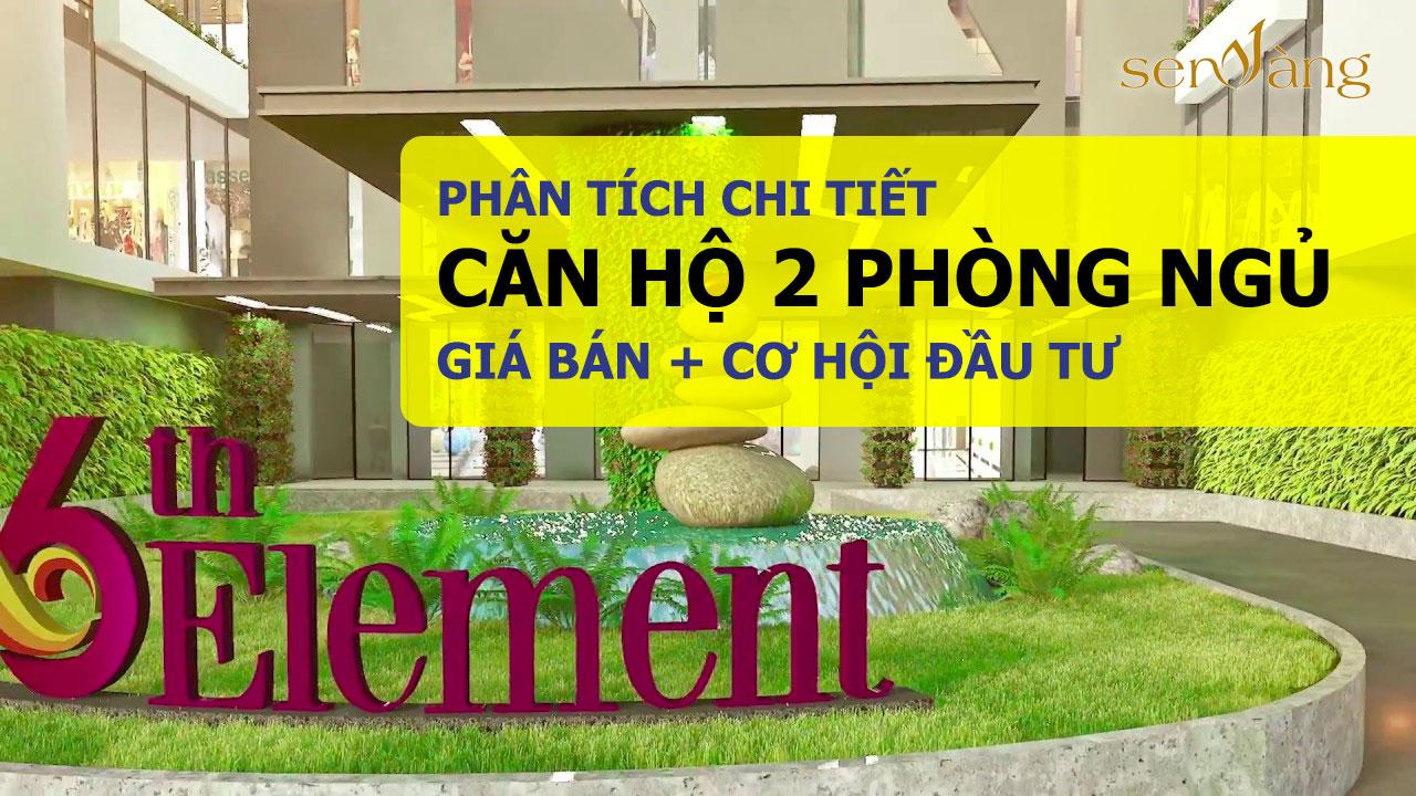 Dự án 6th Element: Phân tích chi tiết căn hộ 2 phòng ngủ 6th element (Bảng giá kèm theo)