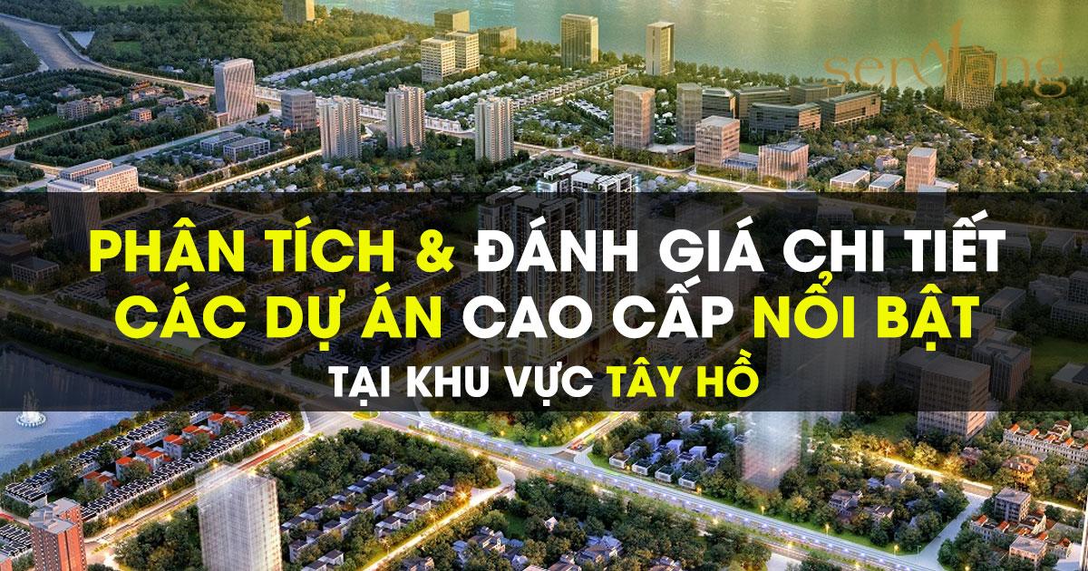 Đánh giá & So sánh các dự án bất động sản cao cấp, nổi bật tại Tây Hồ