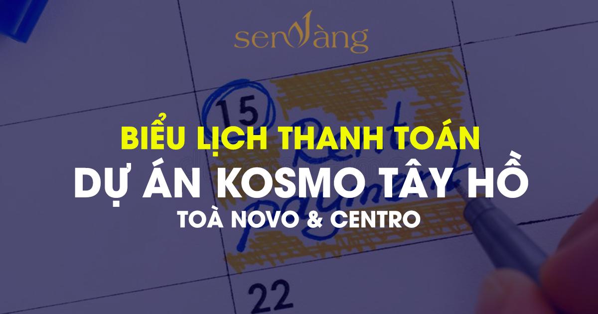 Biểu lịch thanh toán Kosmo Tây Hồ tòa NOVO – CENTRO