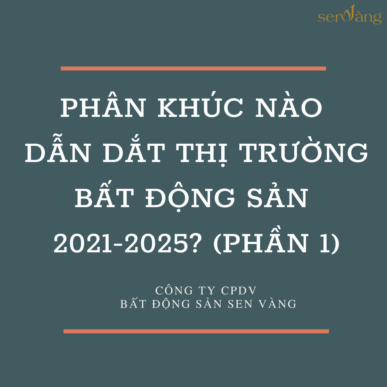 Phân khúc nào dẫn dắt thị trường bất động sản 2021-2025 (phần 2)