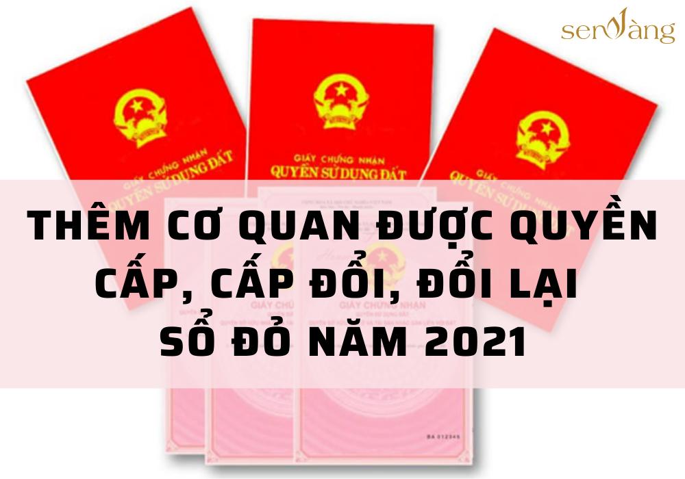 Thêm cơ quan được quyền cấp, cấp đổi, đổi lại sổ đỏ năm 2021