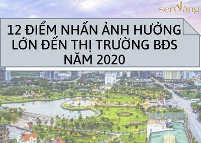 12 điểm nhấn ảnh hưởng lớn đến thị trường Bất động sản Việt Nam năm 2020