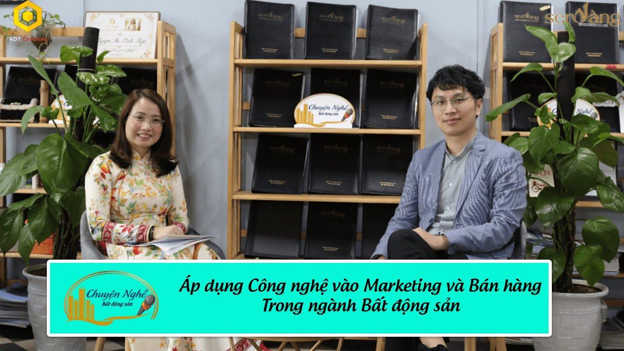 """Talkshow Chuyện nghề Bất động sản số 9 với chủ đề """"Những công nghệ mới áp dụng cho quảng cáo và bán hàng trong ngành BĐS"""""""
