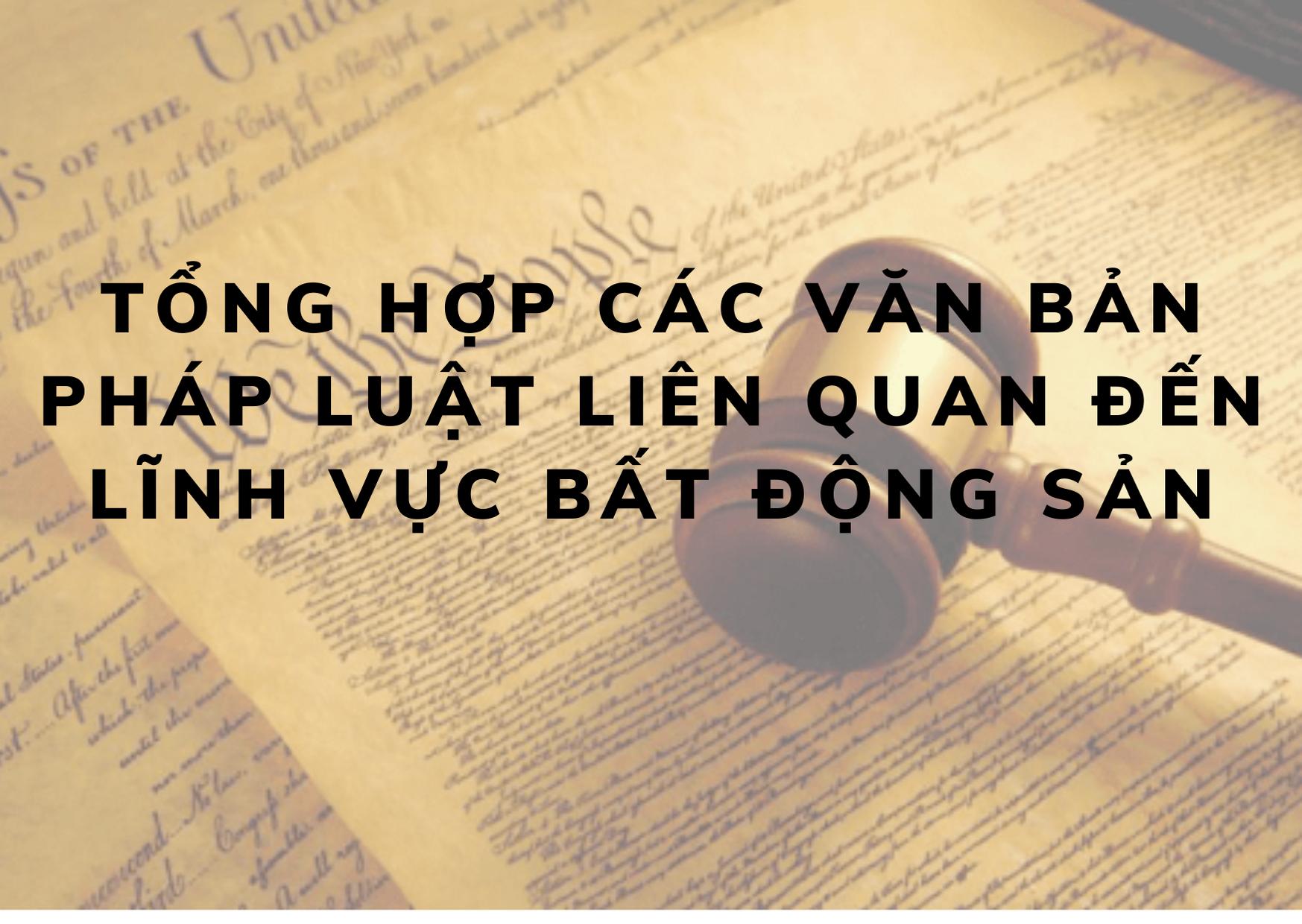 Tổng hợp các văn bản pháp luật liên quan đến lĩnh vực BĐS