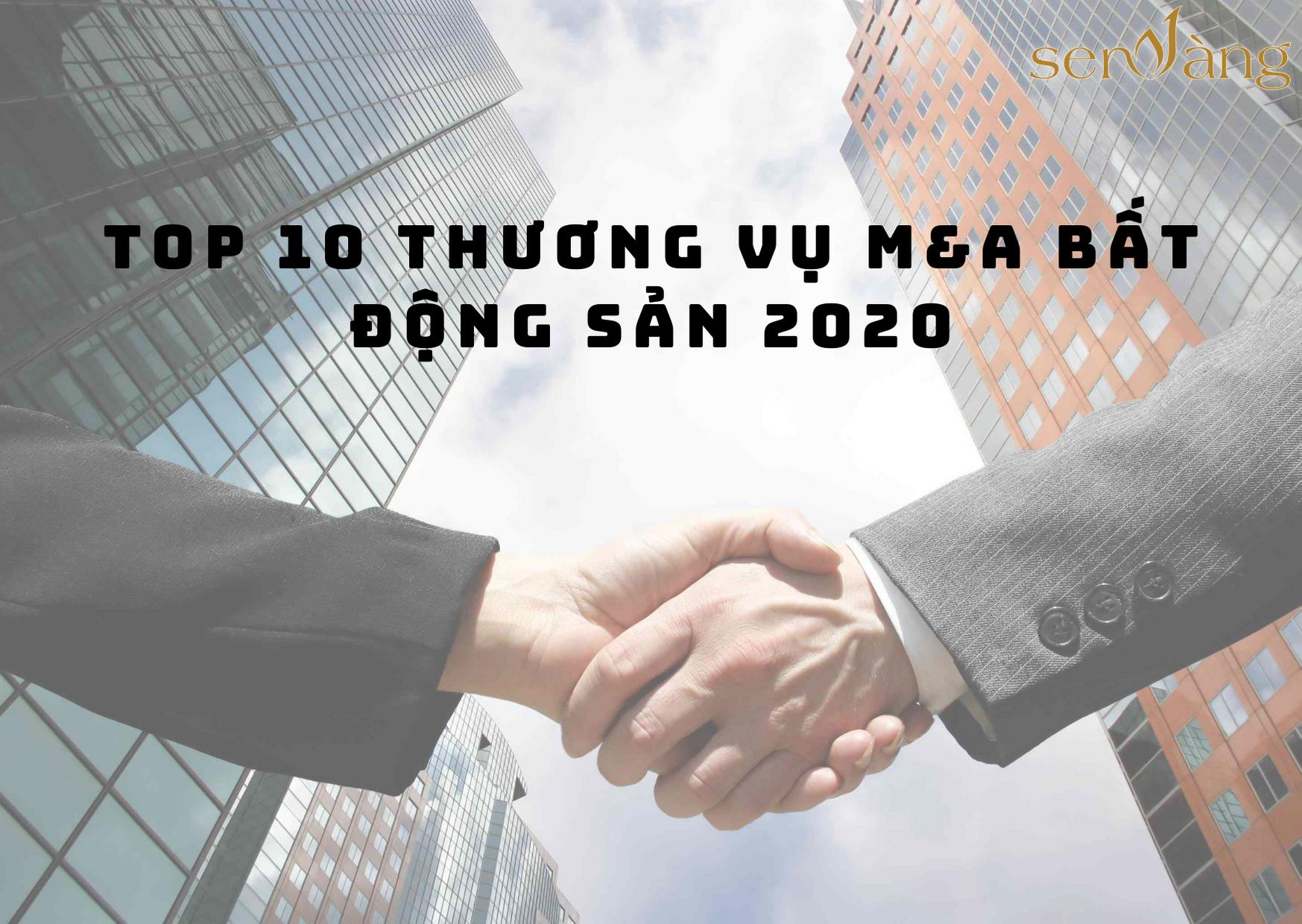 TOP 10 THƯƠNG VỤ M&A BẤT ĐỘNG SẢN 2020