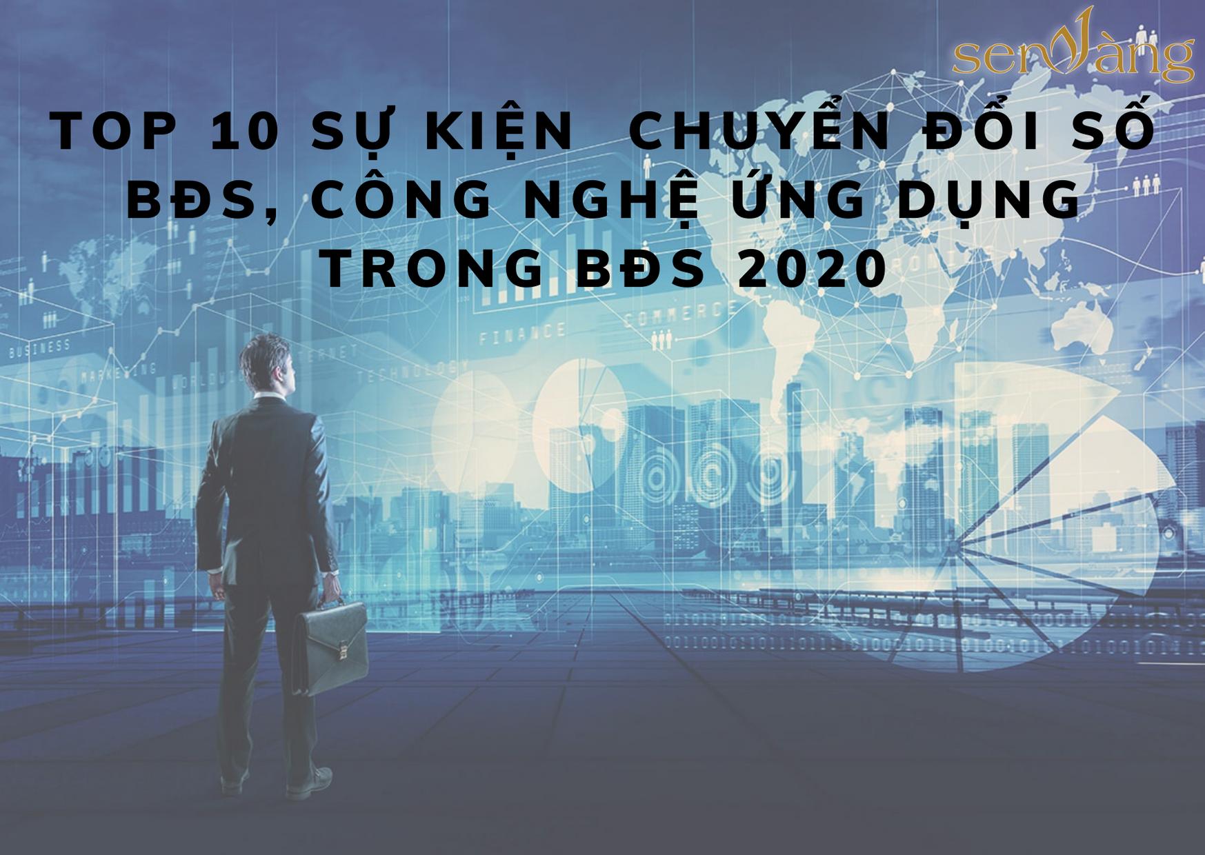 Top 10 sự kiện Chuyển đổi số, Công nghệ ứng dụng trong Bất động sản năm 2020