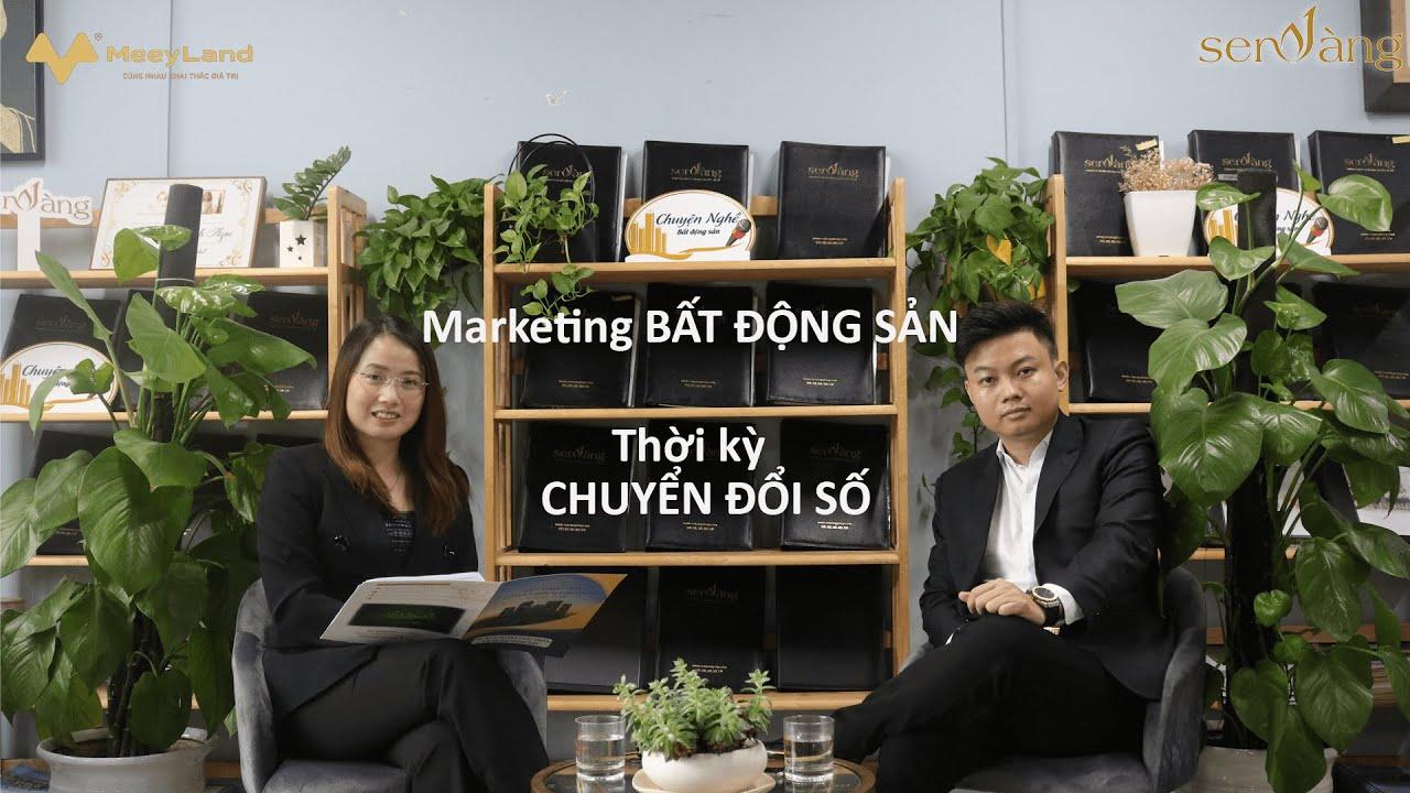 """Talkshow Chuyện nghề Bất động sản số 6 với chủ đề """"Marketing bất động sản trong thời kỳ chuyển đổi số"""""""
