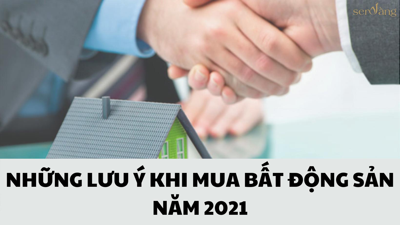 NHỮNG LƯU Ý KHI MUA BẤT ĐỘNG SẢN NĂM 2021