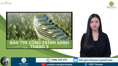 Bản tin Công trình xanh tháng 5/2021 – Bất động sản Sen Vàng