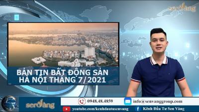 BẢN TIN BẤT ĐỘNG SẢN HÀ NỘI THÁNG 7/2021