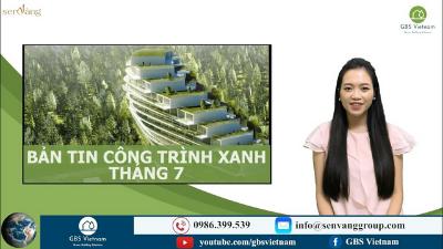 BẢN TIN CÔNG TRÌNH XANH THÁNG 7/2021