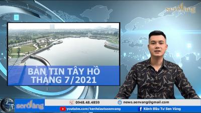 Bản tin Kinh tế – Chính trị – Bất động sản Tây Hồ tháng 7/2021