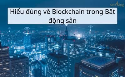 Hiểu đúng về Blockchain trong Bất động sản